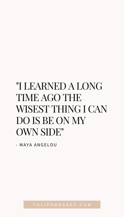 28 Maya Angelou Quotes About Self-Love - Tulip and Sage
