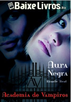 Baixar Livro Aura Negra Serie Academia De Vampiros 2