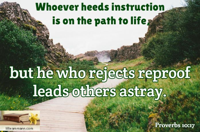 Whoever Heeds Instruction Is On The Path To Life But He Who