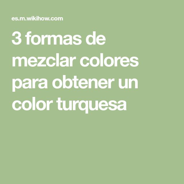 Cómo Mezclar Colores Para Obtener Un Color Turquesa Como Mezclar Colores Mezcla De Colores Color Turquesa