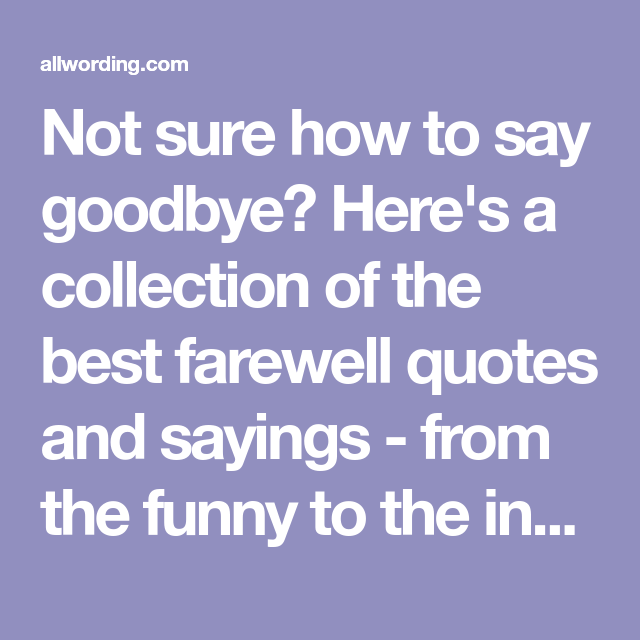 Top 30 Farewell Quotes Of All Time Farewell Quotes Funny Goodbye Quotes Goodbye Quotes