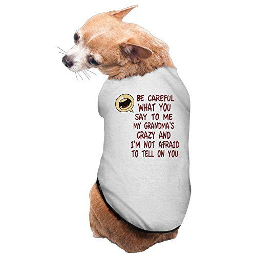 Yrrown Be Careful What You Say To Me My Grandma S Crazy And I M Not Afraid To Tell On You Big Dog Clothes Dog Clothes Dog Jacket