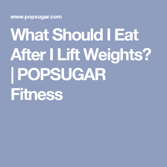 Eat after lifting weights