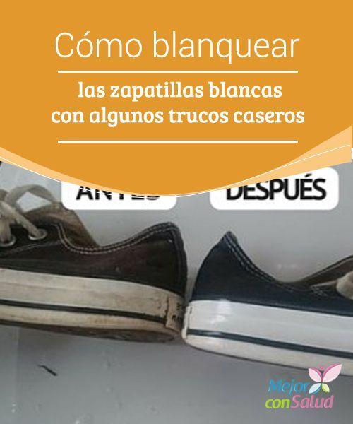 Cómo Blanquear Las Zapatillas Blancas Con Algunos Trucos Caseros Las Zapatillas Blancas O Con Suela Como Limpiar Zapatillas Trucos Caseros Limpieza De Zapatos