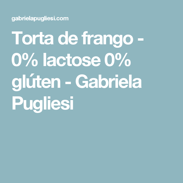 Torta de frango - 0% lactose 0% glúten - Gabriela Pugliesi