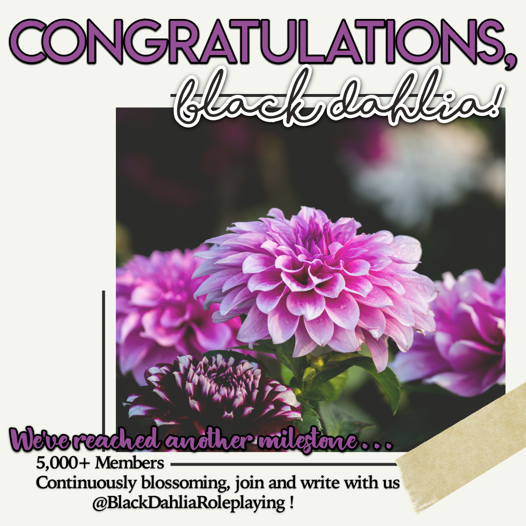 Congratulations to BlackDahliaRoleplaying.com! We've reached another milestone! Thank you old and new members for creating such an amazing and creative community for writers and artist alike! #event #celebration #bdrp #blackdahliaroleplaying #writing #roleplaying #write #celebrate #dahlia #story