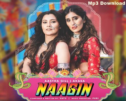 Naagin Aastha Gill Mp3 Akasa Song Download Mp3 Song Pop Mp3 Mp3 Song Download