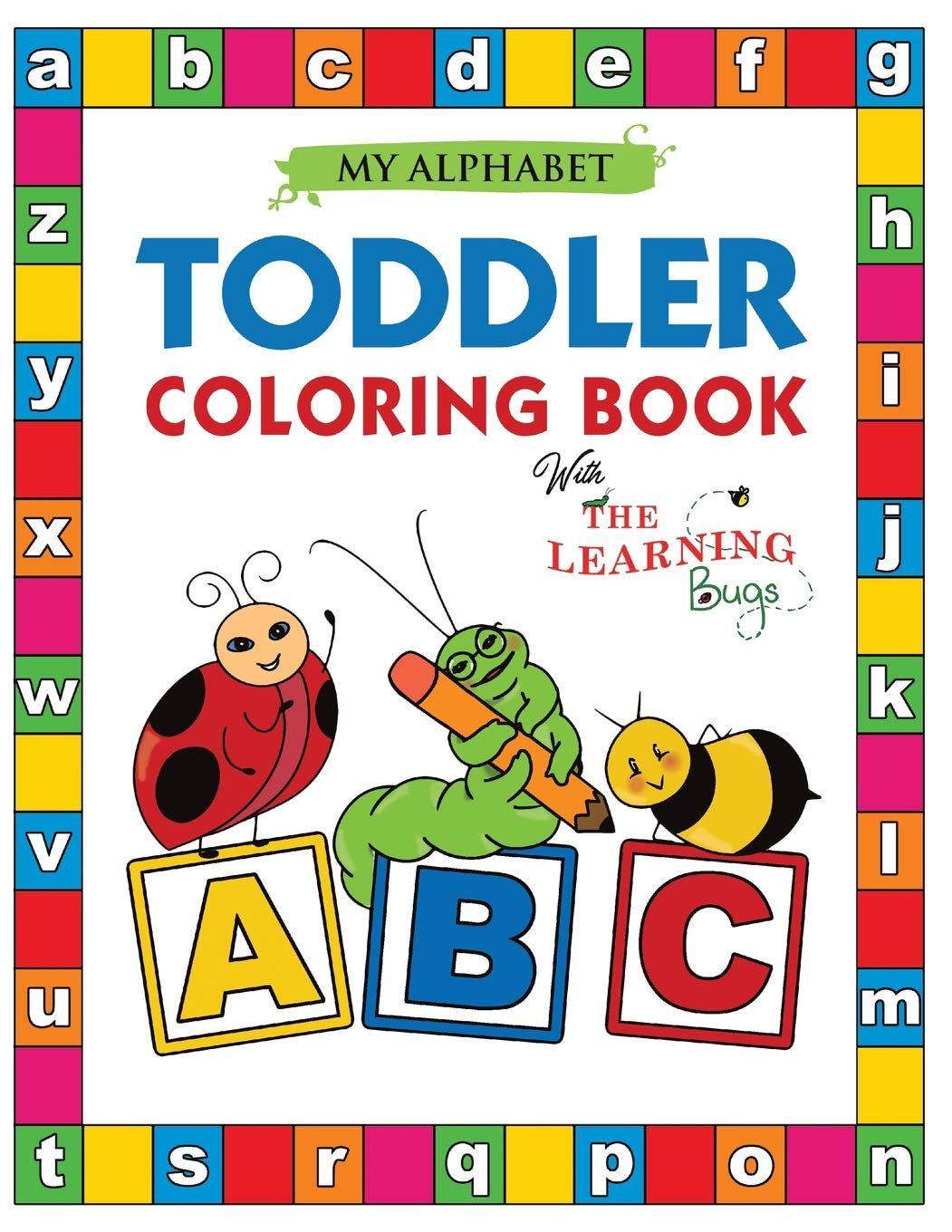 My Alphabet Toddler Coloring Book With The Learning Bugs Fun Coloring Books For Toddlers Amp Kids Toddler Coloring Book Kids Coloring Books Toddler Books