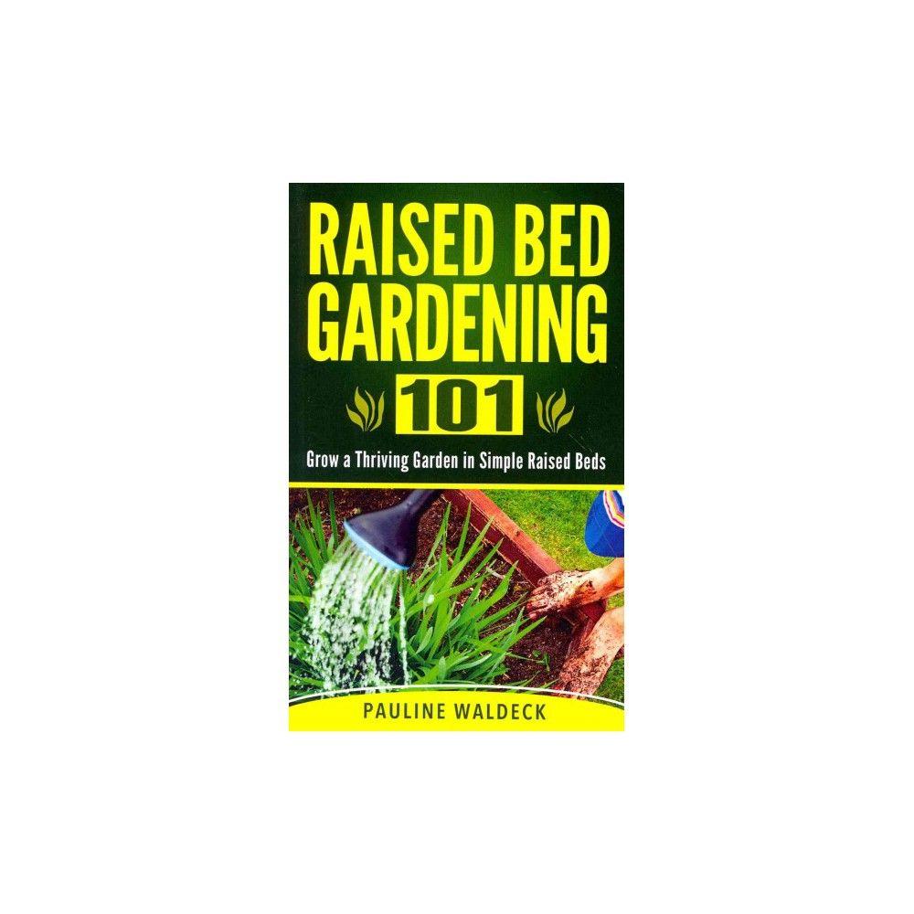Raised Bed Gardening 101 (Paperback)