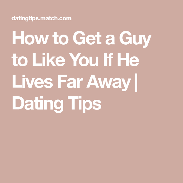 Dating a guy who lives far away