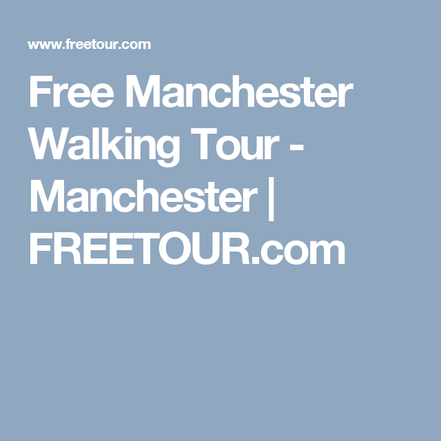 free manchester walking tour manchester freetour com