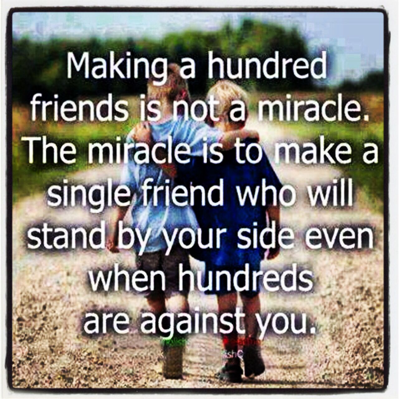 #The miracle to make one single friend who will stand by you. ☝️~