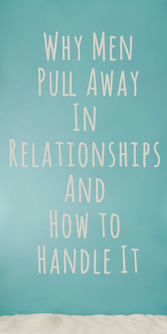 Why Men Pull Away In Relationships And How to Handle It