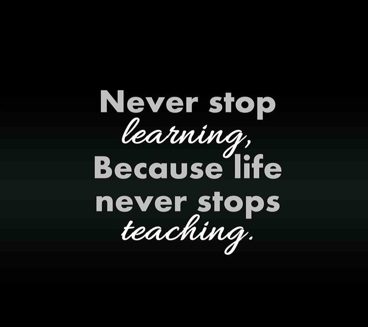 Never Stop Learning Quote Fair Never Stop Learning Because Life Never Stops Teaching  Personal
