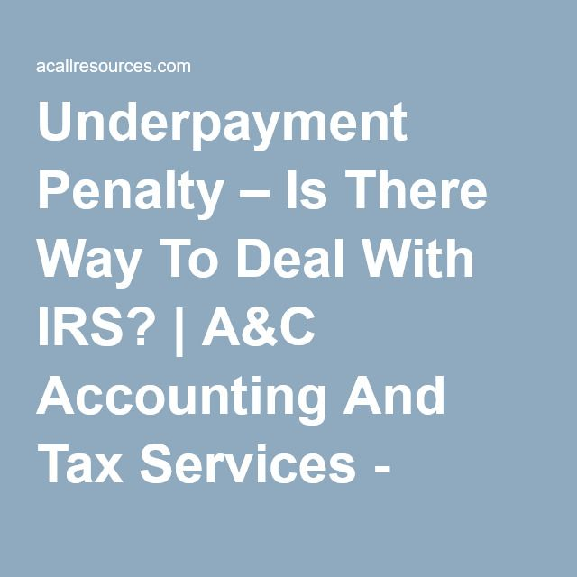Underpayment Penalty \u2013 Is There Way To Deal With IRS? AC