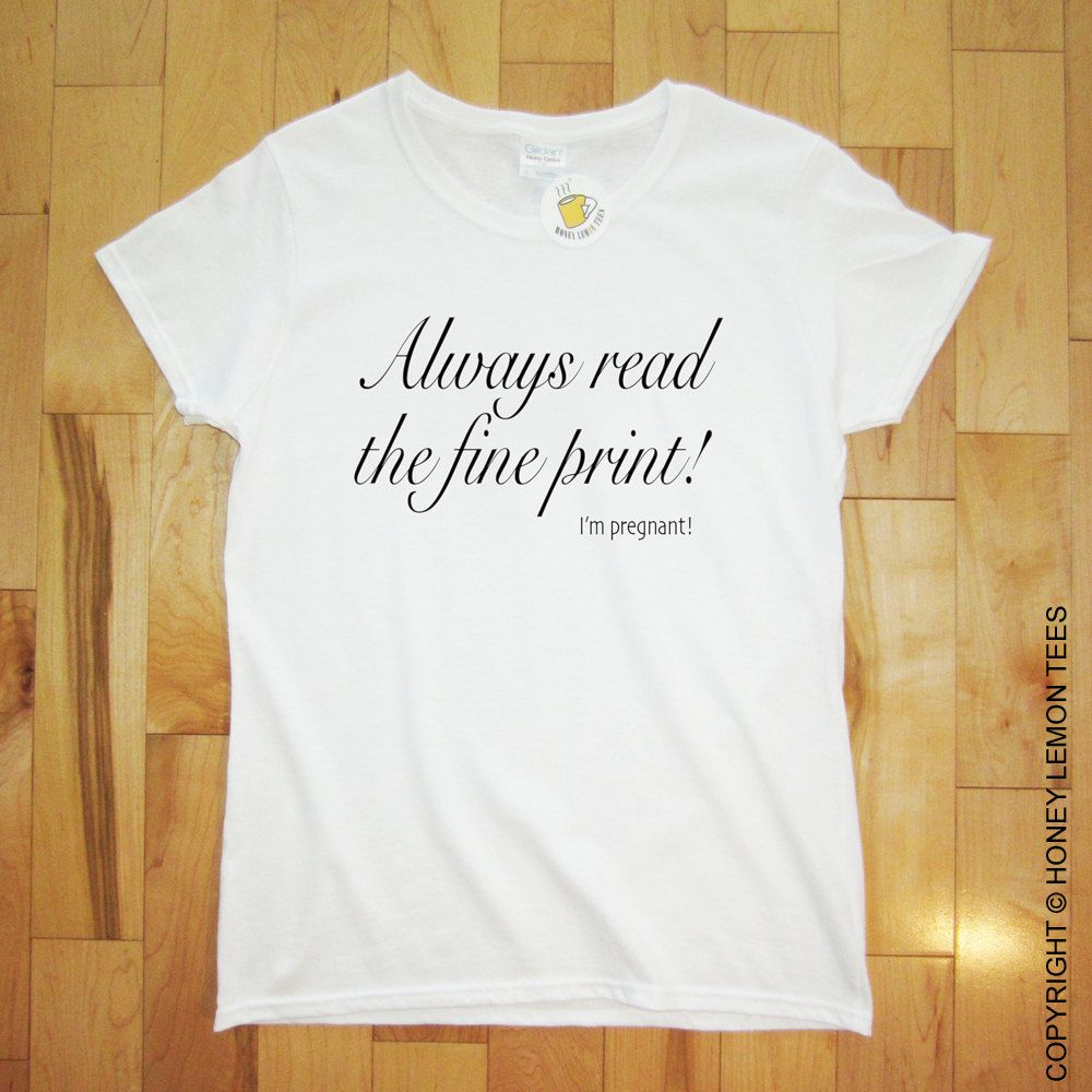 090dab3b85df6 Always Read The Fine Print - I'm Pregnant T-Shirt. Pregnancy Announcement t  shirt. New Baby, New Mom, New Dad, We're Having a Baby! by HoneyLemonTees  on ...