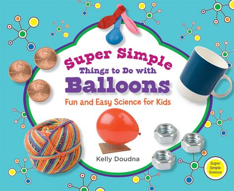 fun stuff for kids to do | Super Simple Things to Do with Balloons: Fun and Easy Science for Kids