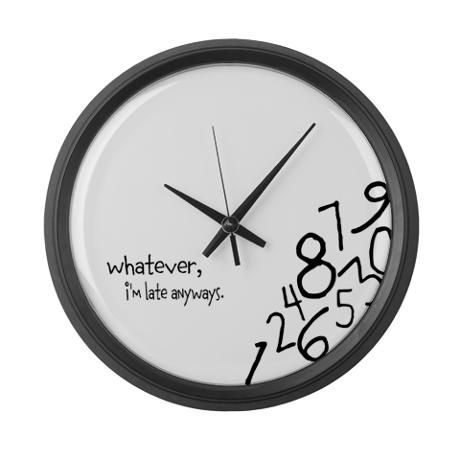 Whatever I M Late Anyways Wall Clock By Sonja S Designs Cafepress Wall Clock Clock Large Wall Clock