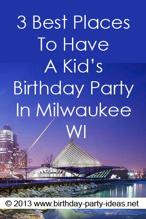 3 Best Places To Have A Kids Birthday Party In Milwaukee WI