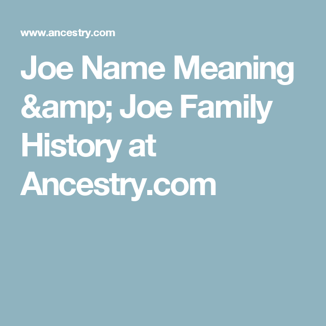 Joe Name Meaning Amp Joe Family History At Ancestry Com Names With Meaning Family History Names An example of joe is what you'd call a man who's name you didn't already know. pinterest