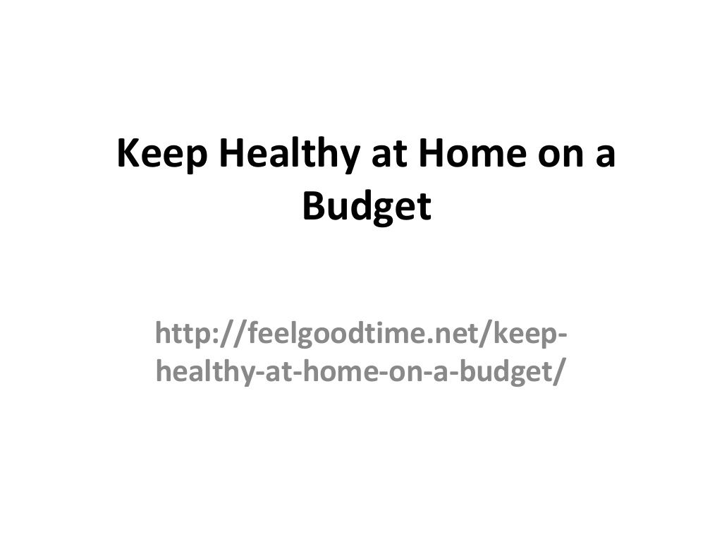 keep-healthy-at-home-on-a-budget by FeelGoodTime.net via Slideshare