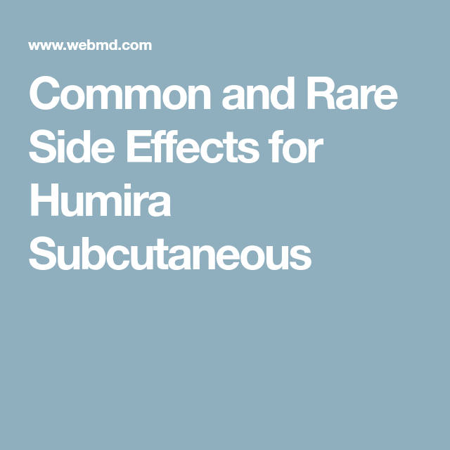 Common and Rare Side Effects for Humira Subcutaneous