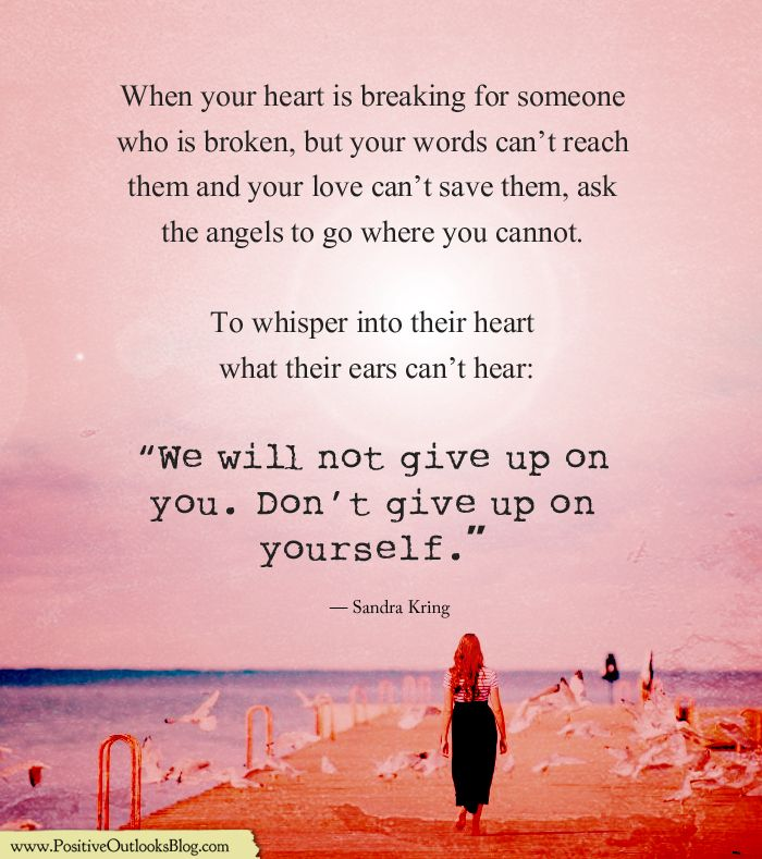 When your heart is breaking for someone who is broken, but your ...