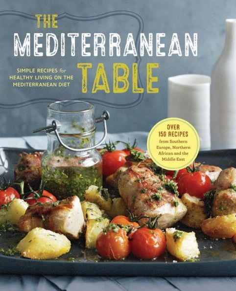 The Mediterranean Table Simple Recipes For Healthy Living On The Mediterranean Diet Mediterranean Diet Cookbook Mediterranean Cookbook Easy Healthy Recipes