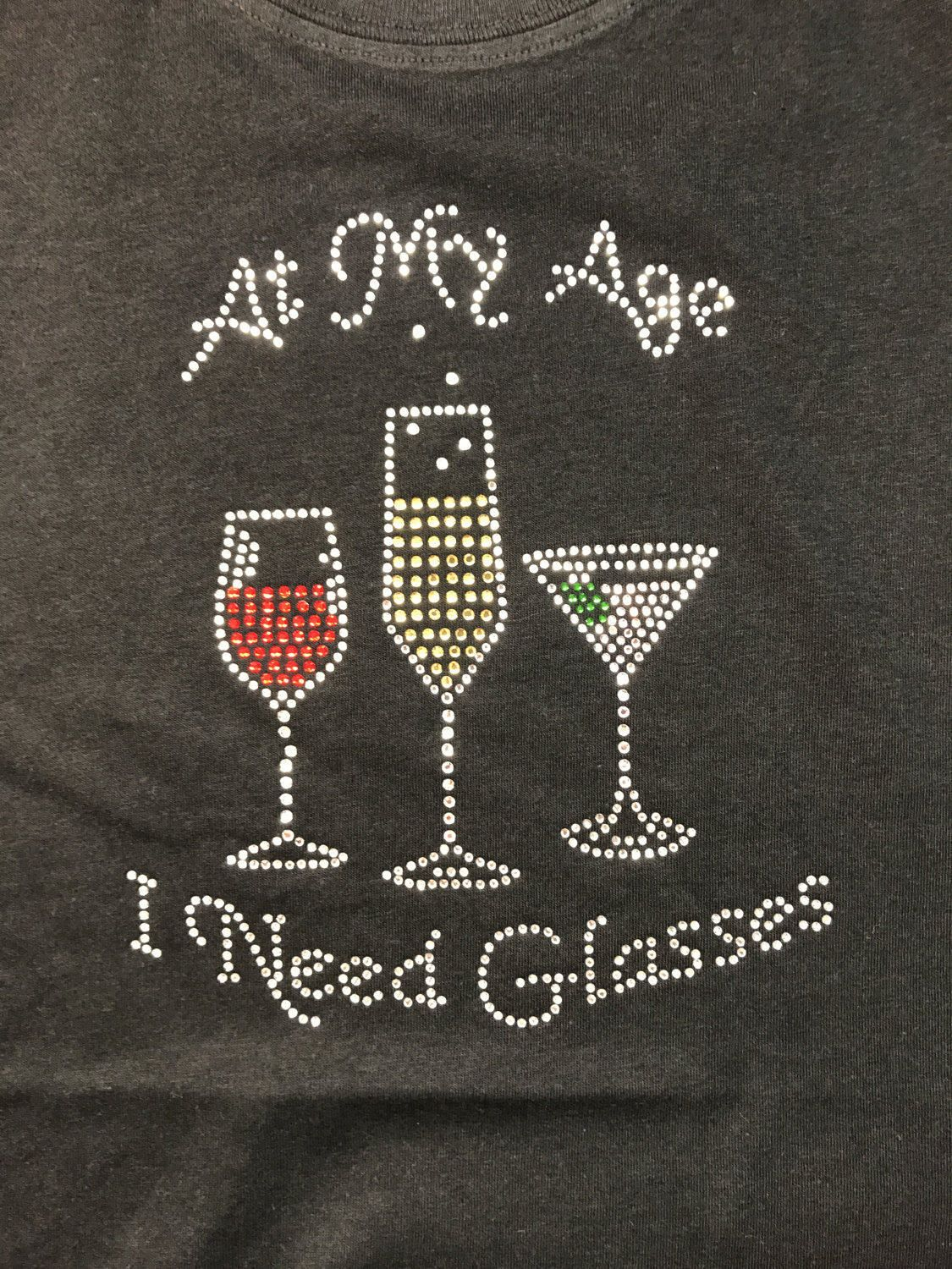 Rhinestone Shirt - At My Age I Need Glasses Rhinestone Shirt, Wine ...