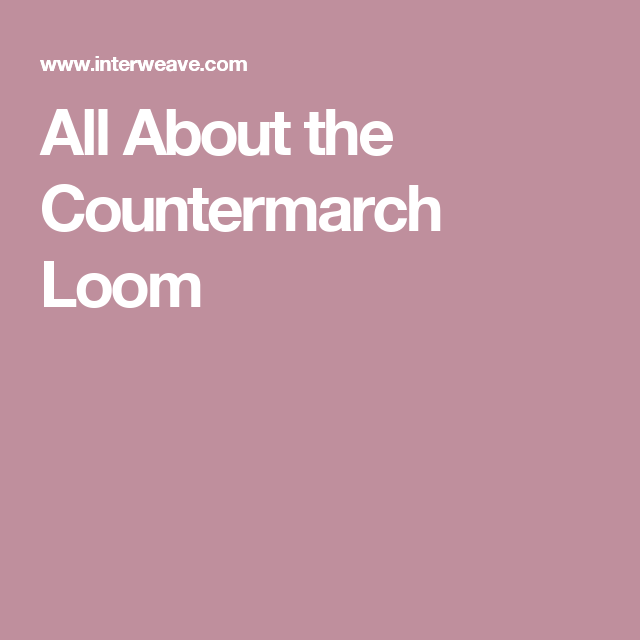 All About the Countermarch Loom | Countermarche Loom | Loom, Math