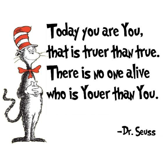 Some Wisewords From Dr Seuss Today You Are You That Is Truer Than