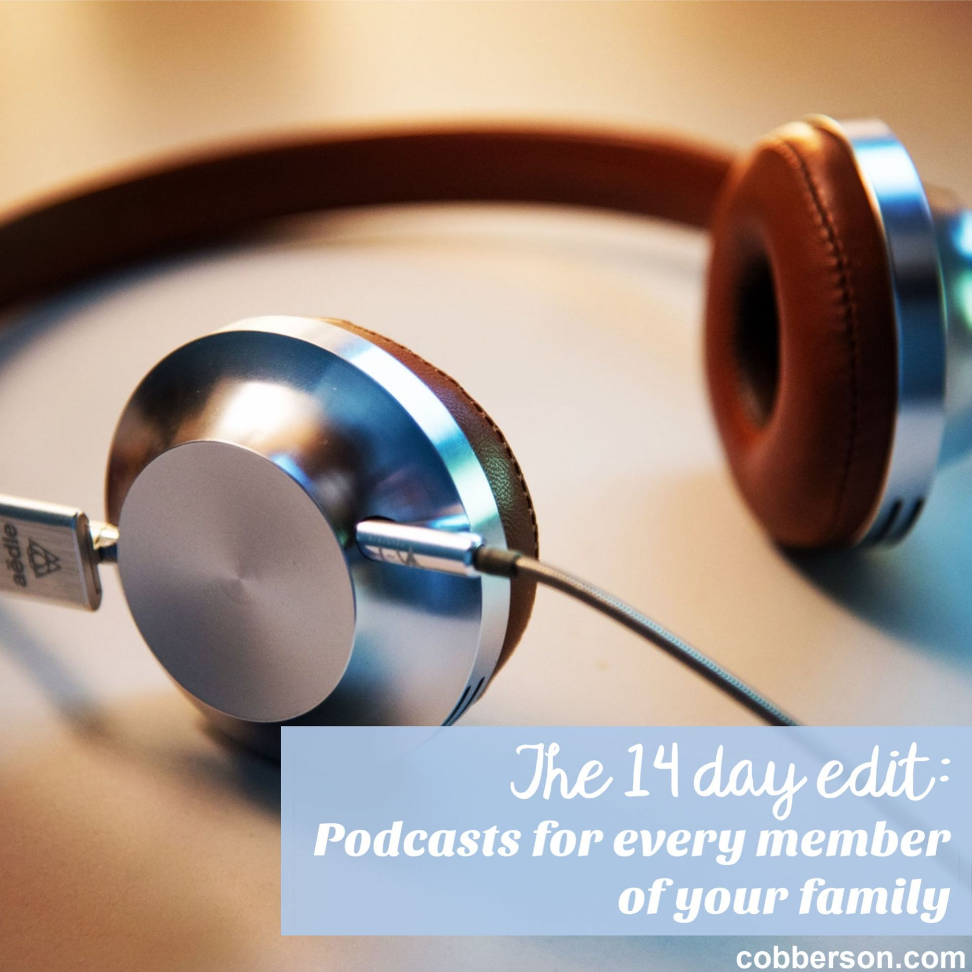 The 14 Day Edit Podcasts For Every Member Of Your Family Best