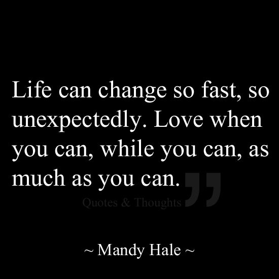 Life can change so fast e31ed611d9