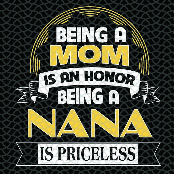 Download Being a mom is an honor being a nana is priceless svg ...