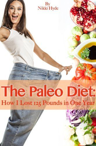 The Paleo Diet How I Lost 125 Pounds In One Year Http Www