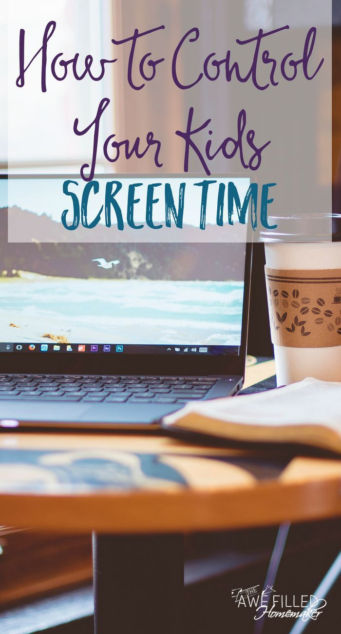 How To Control Your Kids Screen Time As a parent in today