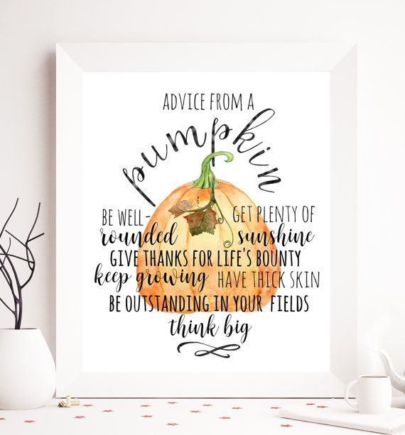 Advice from a pumpkin Be well rounded Get plenty of sunshine give thanks for lifes bounty keep growing have think skin be outstanding in your fields think big  Get your copy now >>>>  Youll receive this digital item in HD (300dpi), 8x10 format! Ready to print- download is instant!  Additional stuff:  VERY IMPORTANT! SIDE EFFECTS OF PRINTABLES REVEALED! Dear friend, please note that these items could seriously beautify your room, set you in a great mood, or motivate you to achieve your…