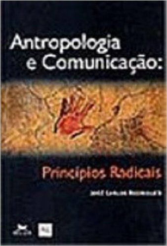 Antropologia E Comunicacao. Principios Radicais - 9788515026517 - Livros na Amazon Brasil