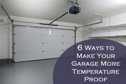 6 Ways To Make Your Garage More Temperature Proof Garage Remodel Garage Makeover Garage