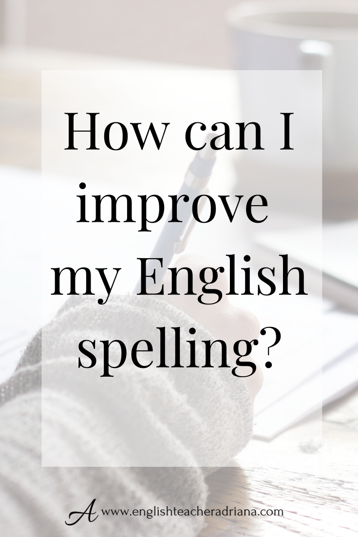 English Spelling Learn How To Improve Your English Spelling English Spelling Improve English Vocabulary Lessons