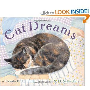 Cat Dreams by Ursula K. Le Guin. $11.55. Publication: September 1, 2009. 32 pages. Publisher: Scholastic Inc.; First Edition edition (September 1, 2009)