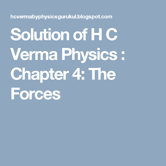 Solution of H C Verma Physics : Chapter 4: The Forces