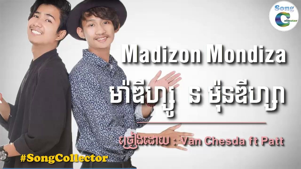 Van Chesda ft Patt    Madizon Mondiza ម៉ាឌីហ្សូន ម៉ុនឌីហ្សា,Khmer origin...