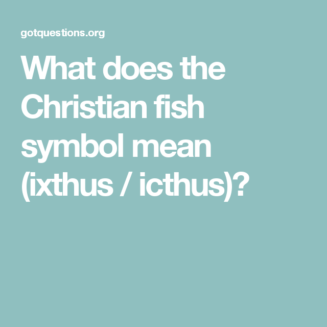 What Does The Christian Fish Symbol Mean Ixthus Icthus