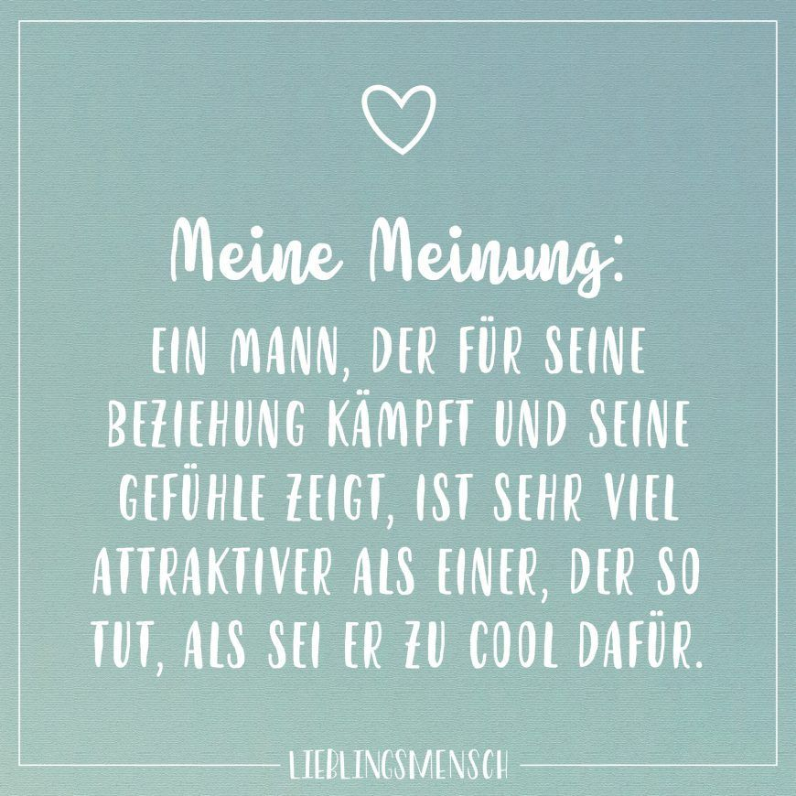 Meine Meinung Ein Mann Der Fur Seine Beziehung Kampft Und Seine Gefuhle Zeigt Ist Sehr Viel Attraktiver Als Einer Friends Quotes True Words Sarcastic Quotes