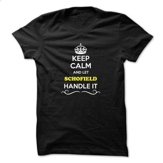 Keep Calm and Let SCHOFIELD Handle it - #tee tree #tee itse. GET YOURS => https://www.sunfrog.com/LifeStyle/Keep-Calm-and-Let-SCHOFIELD-Handle-it.html?68278