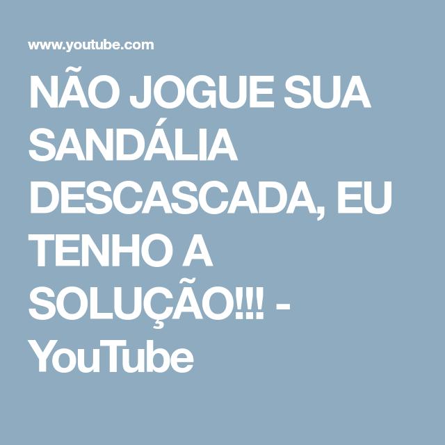 NÃO JOGUE SUA SANDÁLIA DESCASCADA, EU TENHO A SOLUÇÃO!!! - YouTube