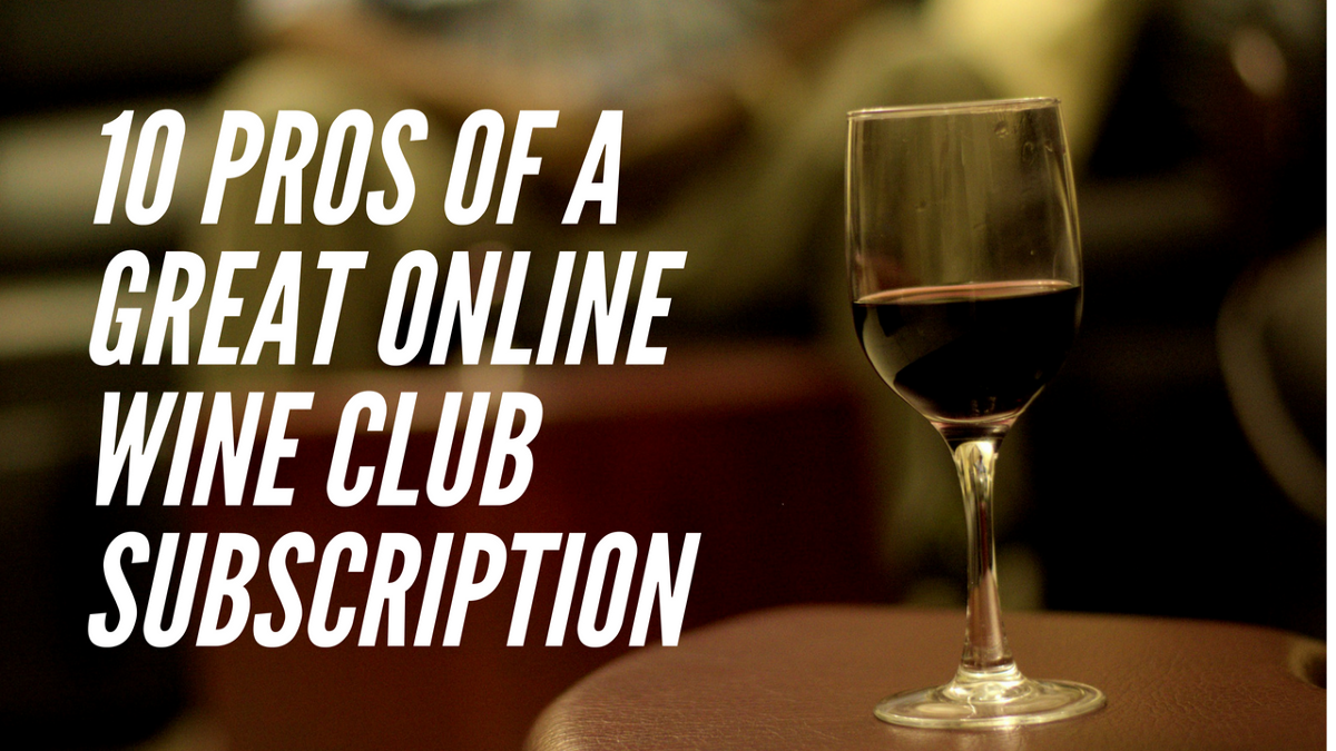 10 Pros Of A Great Online Wine Club Subscription Wine Clubs Best Wine Clubs Wine