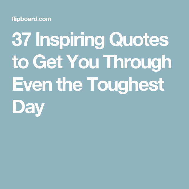 37 Inspiring Quotes to Get You Through Even the Toughest Day