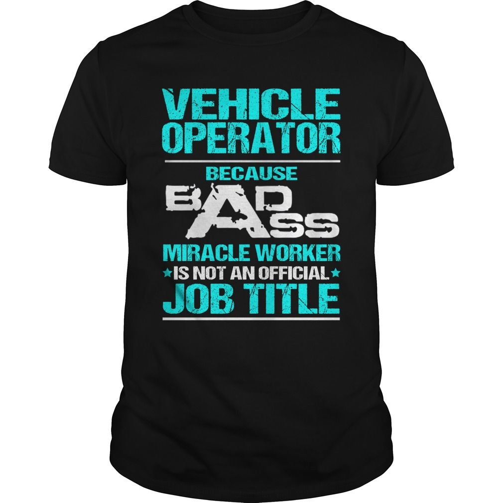 VEHICLE OPERATOR Because BADASS Miracle Worker Isn't An Official Job Title…